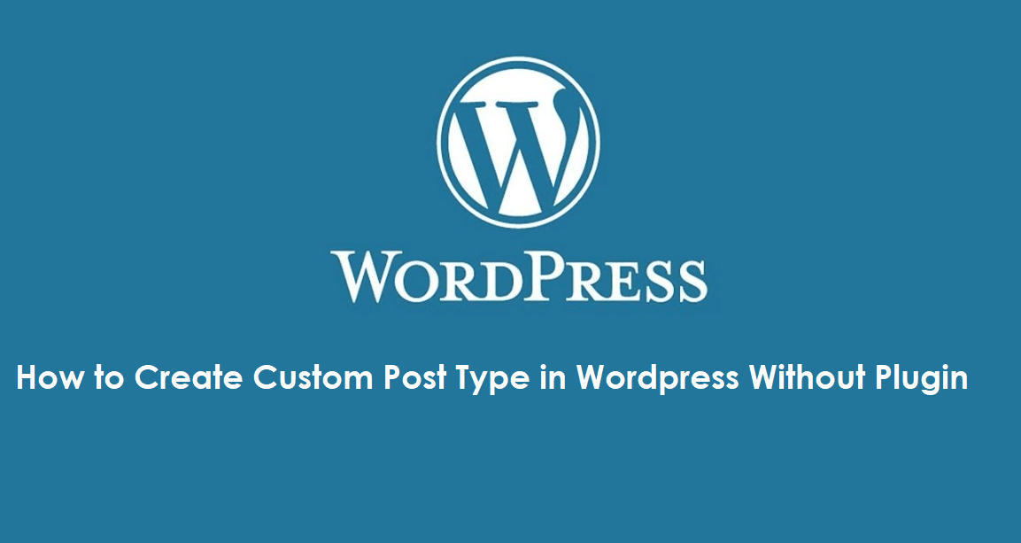 How to Create Custom Post Type in Wordpress Without Plugin