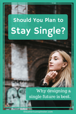 Why You Should Plan to Stay Single