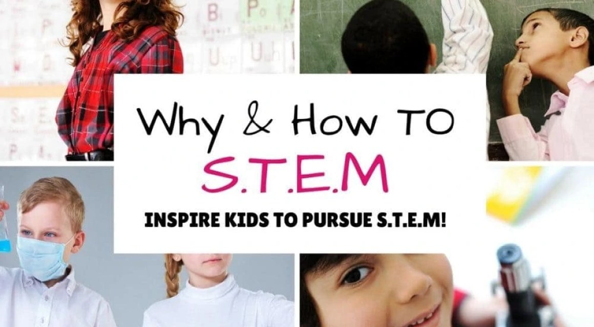 Why STEM Learning Is Important & How to Encourage It!