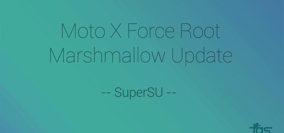 moto x force Marshmallow root