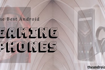 The Best Android Gaming Phones