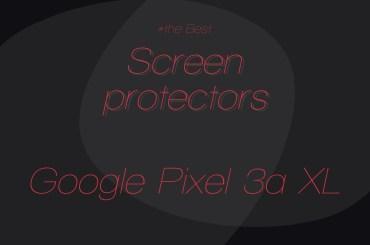 Pixel 3a XL best screen protectors