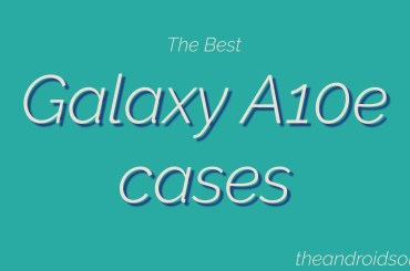 Best Galaxy A10e Cases
