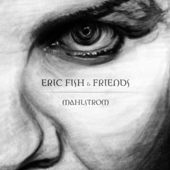 Eric Fish & Friends - Mahlstrom