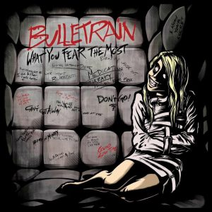 Bulletrain – What You Fear The Most
