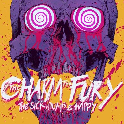 The Charm The Fury - The Sick, Dumb & Happy