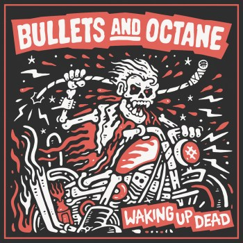 Bullets And Octane - Waking Up Dead