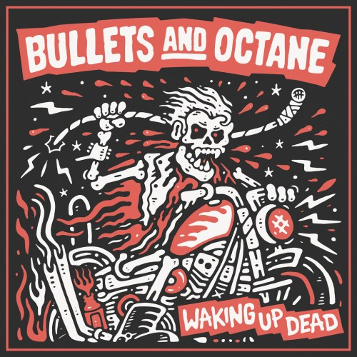 Bullets And Octane – Waking Up Dead