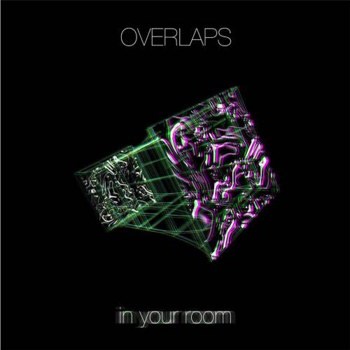 Overlaps – In Your Room