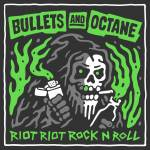 Bullets And Octane - Riot Riot Rock 'N' Roll
