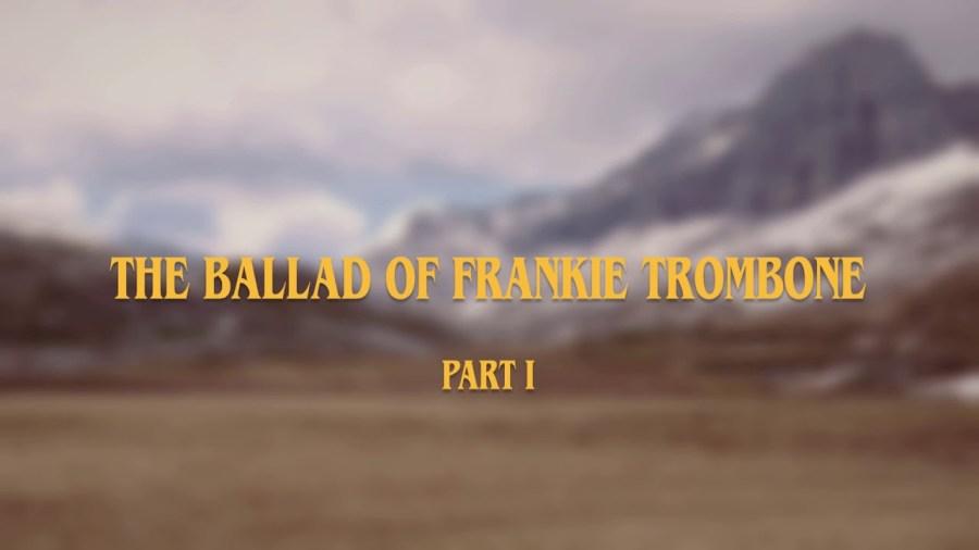 Dear Misses - The Ballad Of Frankie Trombone Part 1