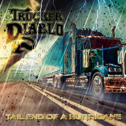 Trucker Diablo – Tail End Of A Hurricane