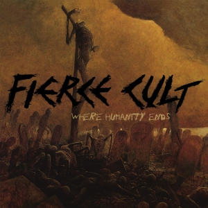 Fierce Cult – Where Humanity Ends