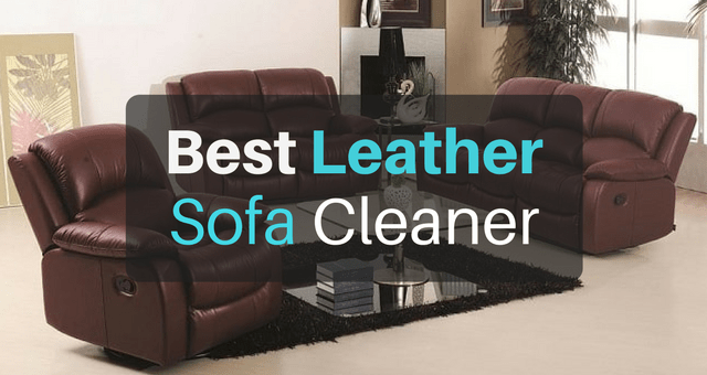 sofa cleaner council collection bedford best leather for stress free upkeep 2019 the art of cleanliness
