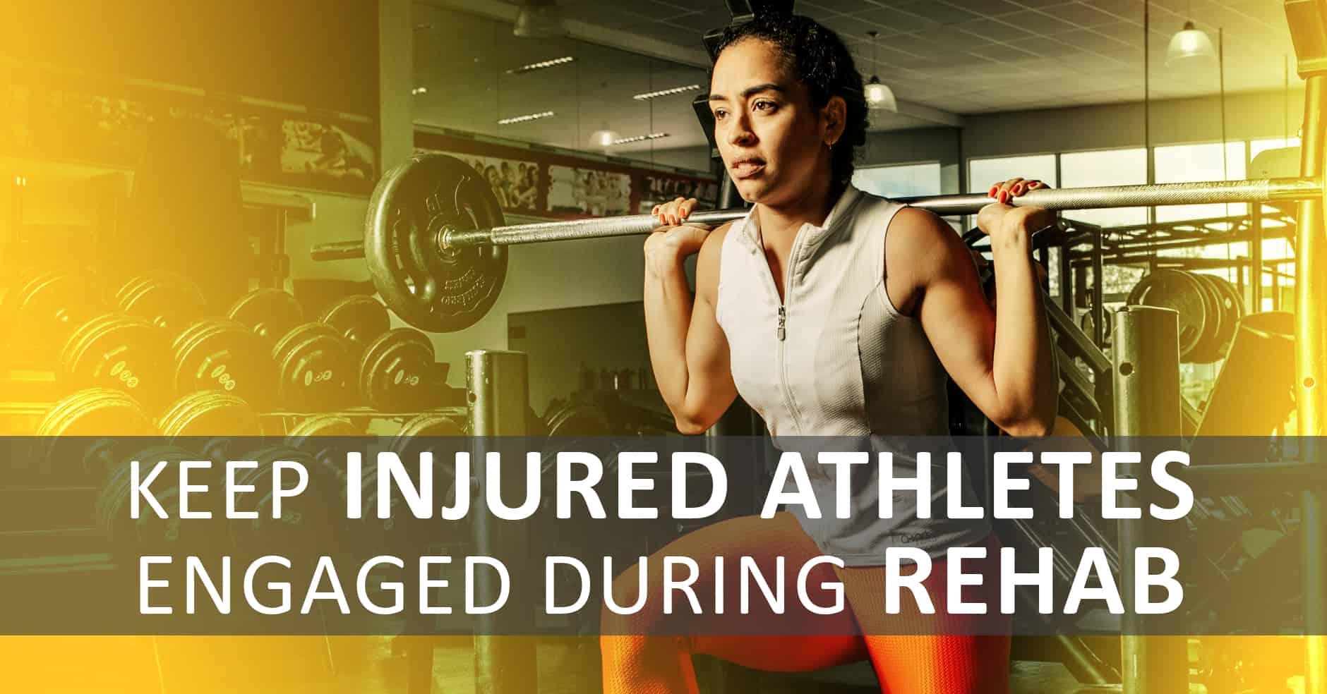 Keep Injured Athletes Engaged During Rehab