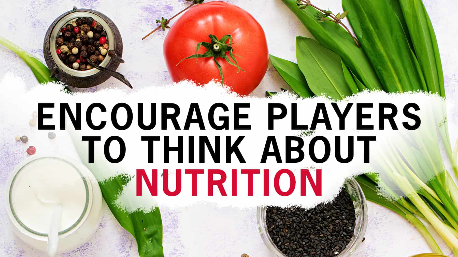 Encourage Players To Think About Nutrition