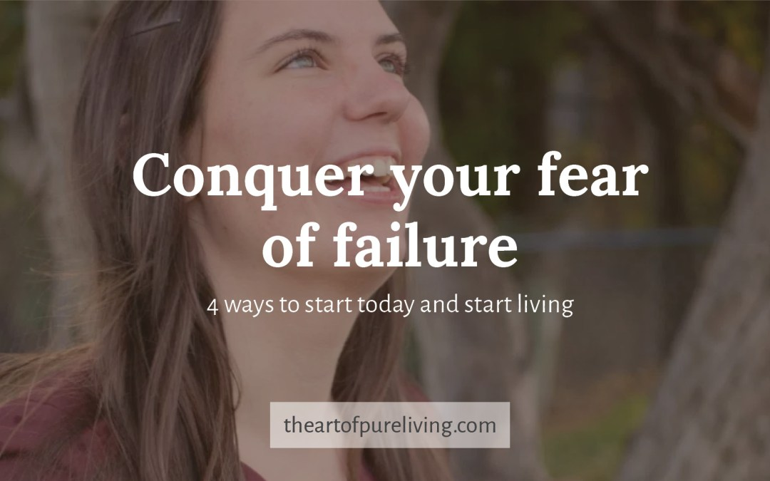 Conquer Your Fear of Failure