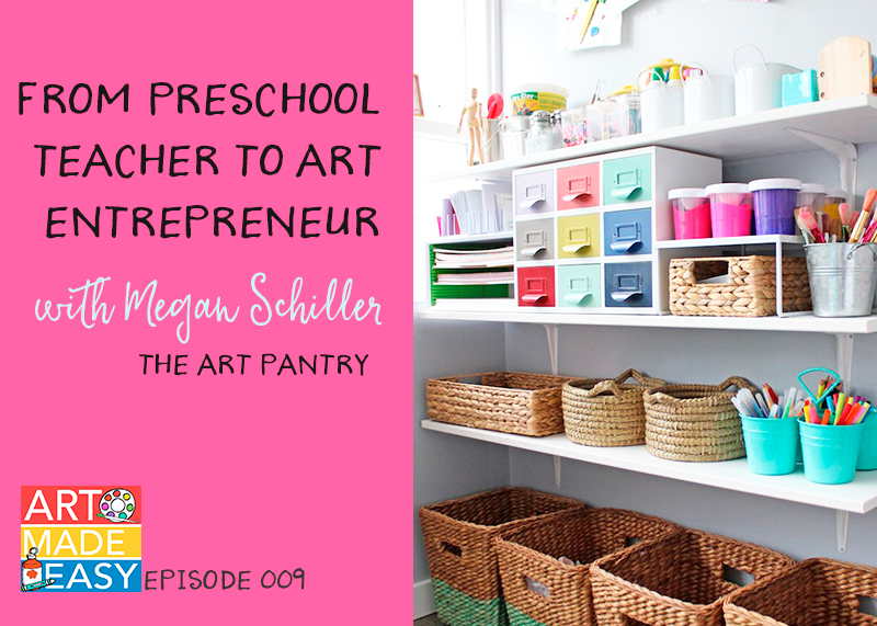 Podcast interview -Art Made Easy: From preschool teacher to art entreprenuer with Megan Schiller of The Art Pantry
