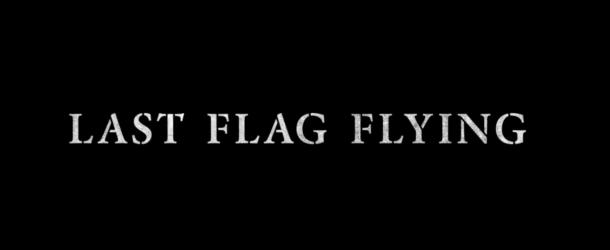 Richard Linklater's 'LAST FLAG FLYING' to be released in cinemas across the UK & Ireland on 26 January, 2018