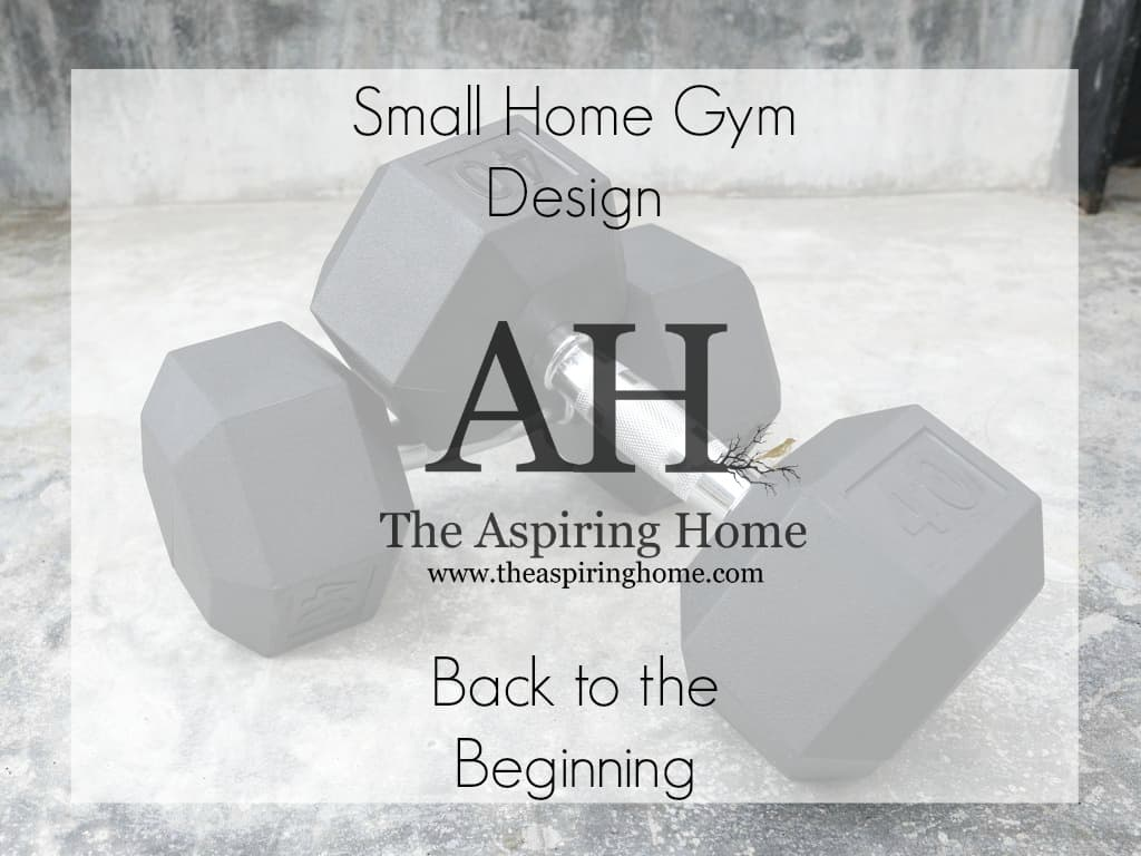 Small Home Gym Design - Back To The Beginning | The Aspiring Home