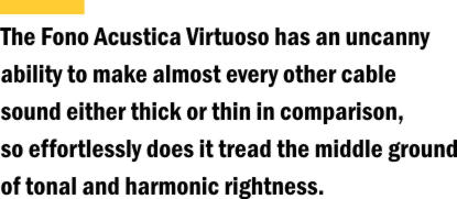 Fono Acustica Virtuoso Interconnects, Speaker Cables and