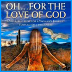Book – Oh… For The Love Of God – by Angela Sorenson