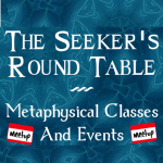 The Seekers Round Table MeetUp Group - Monthly Metaphysical Classes