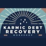 Karmic Debt Recovery Workshop