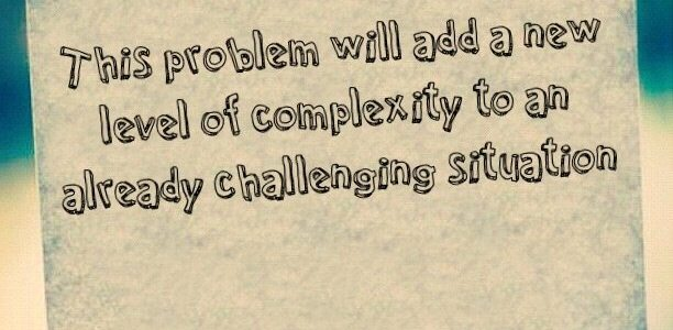 This problem will add a new level of complexity to an already challenging situation