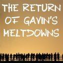 The return of Gavin's meltdowns
