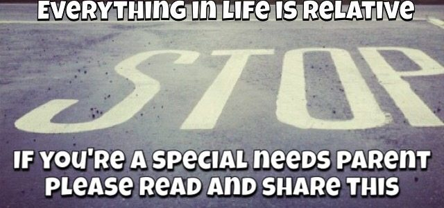 EVERYTHING IN LIFE IS RELATIVE: If you're a special needs parent, please read and share this