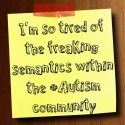 I'm so tired of the freaking semantics within the #Autism community