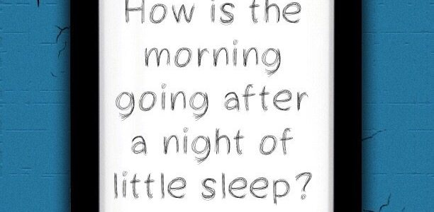 How is the morning going after a night of little sleep?