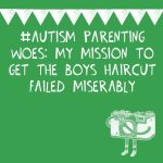 #Autism Parenting Woes: My mission to get the boys haircut failed miserably