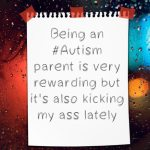 Being an #Autism parent is very rewarding but it's also kicking my ass lately