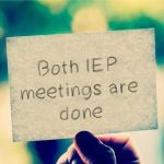 Both IEP meetings are done