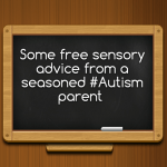 Some free sensory advice from a seasoned #Autism parent