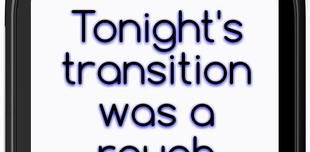 Tonight's transition was a rough one