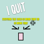 I QUIT: Everything that could go wrong today did go wrong today
