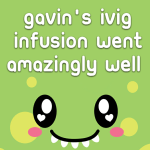 Gavin's IVIG infusion went amazingly well