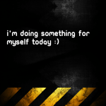 I'm doing something for myself today :)