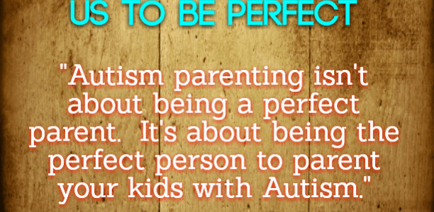 #Autism Parents: Our kids don't need us to be perfect