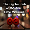 The Lighter Side of #Autism: Little Victories