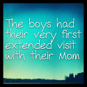 The boys had their very first extended visit with their Mom