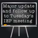 Major update and follow up to Tuesday's IEP meeting