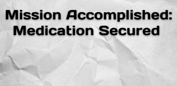 Mission Accomplished: Medication Secured
