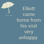 Elliott came home from his visit very unhappy