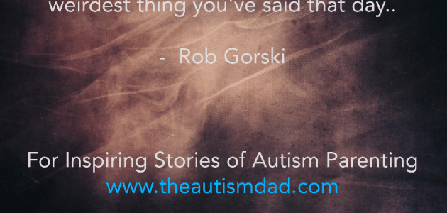 You Might Be An Autism Parent If
