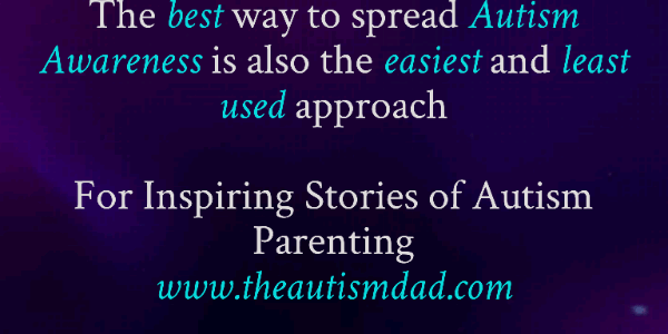 The best way to spread Autism Awareness is also the easiest and least used approach