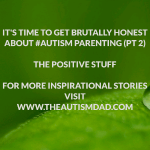 It's time to get brutally honest about #Autism Parenting (pt 2): The Positives